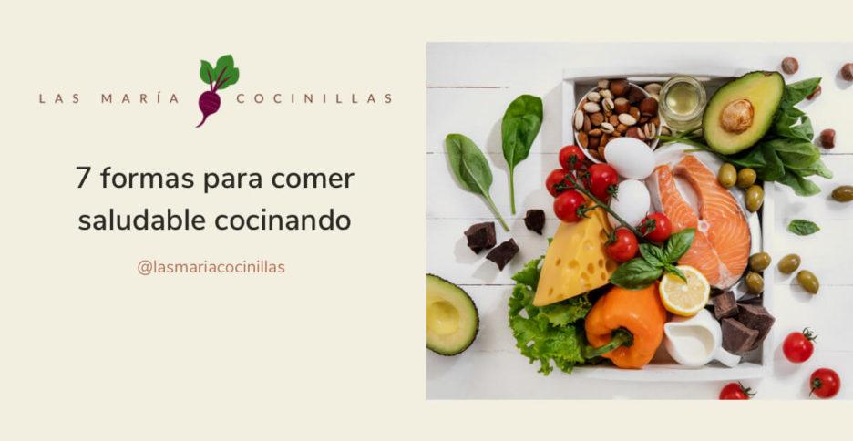 Mari Cocinillas - 7 formas para comer saludable cocinando