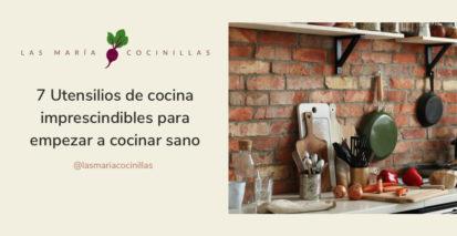 Mari Cocinillas - 7 Utensilios de cocina imprescindibles para empezar a cocinar sano