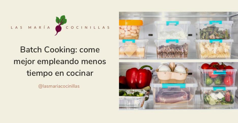 Mari Cocinillas - Batch Cooking: come mejor empleando  menos tiempo en cocinar