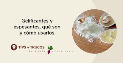 Mari Cocinillas - Gelificantes y espesantes, qué son y cómo usarlos